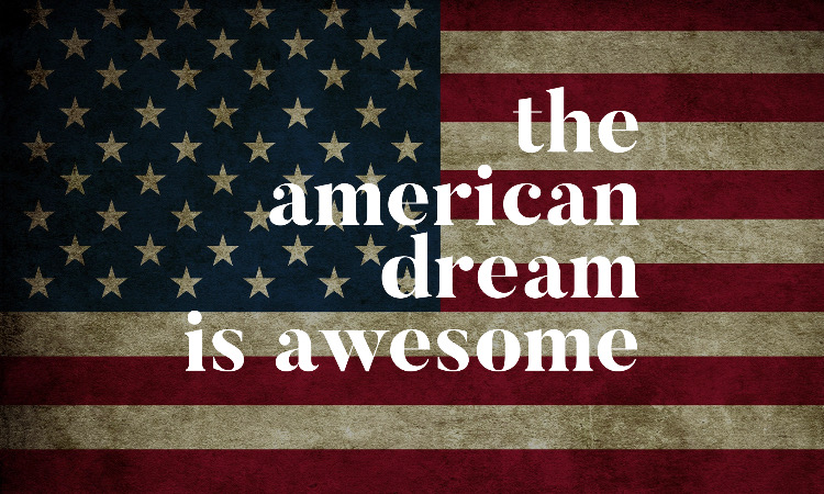 The American Dream Is Awesome