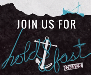 Join us for Hold Fast Chats