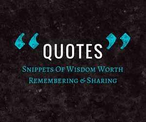 Quotes of truth and wisdom worth sharing
