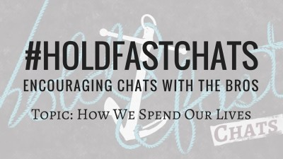 #HoldFastChats How We Spend Our Lives Discussion Topic Thumbnail