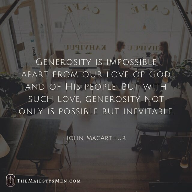 John Macarthur Quotes: John MacArthur On The Inevitable Generosity Of Someone Who